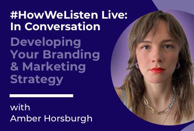 Byta Presents: #HowWeListen Live: In Conversation with Amber Horsburgh: Music Strategist