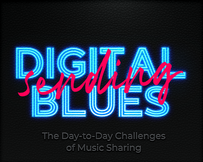 Digital Blues: The Day-to Day Challenges of Music Sharing  – Part II – Sending